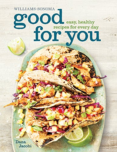 Good for You (Williams-Sonoma): Easy, Healthy Recipes for Every Day: Jacobi, Dana