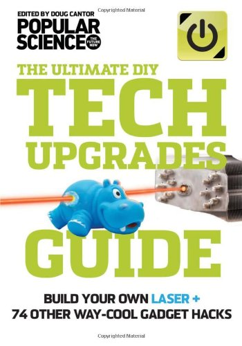 9781616285319: The Ultimate DIY Tech Upgrades Guide: Build Your Own Laser + 74 Other Way-Cool Gadget Hacks