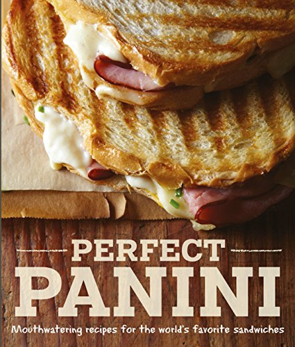 9781616285432: Perfect Panini: Mouthwatering recipes for the world's favorite sandwiches