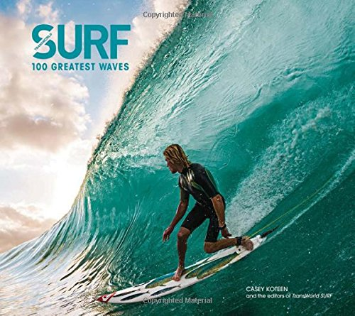 Surf: 100 Greatest Waves: Koteen, Casey; The Editors of, Surf Magazine