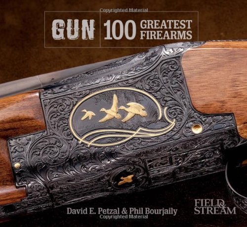 GUN: 100 Greatest Firearms (Field & Stream): David E. Petzal; Phil Bourjaily