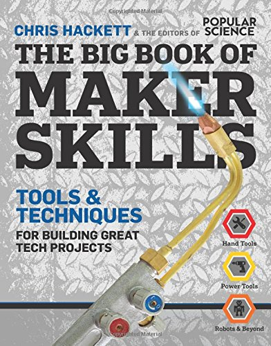 9781616287269: The Big Book of Maker Skills (Popular Science): Tools & Techniques for Building Great Tech Projects