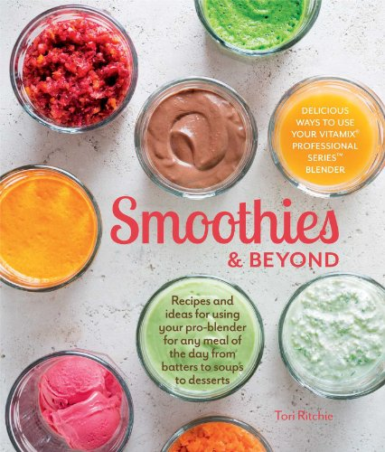 Smoothies and Beyond: Recipes and ideas for: Ritchie, Tori