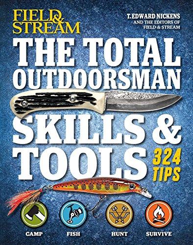 The Total Outdoorsman Skills & Tools Manual (Field & Stream): Nickens, T. Edward