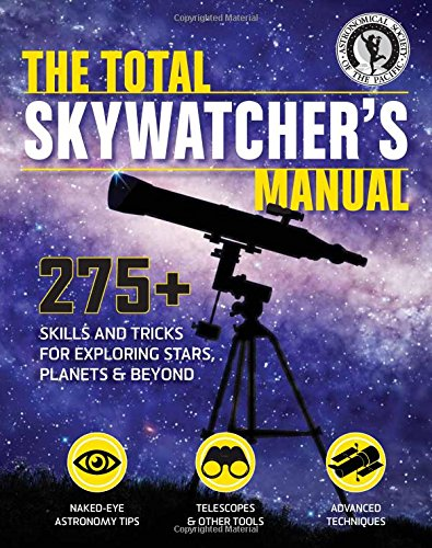 9781616288716: The Total Skywatcher's Manual: 275+ Skills and Tricks for Exploring Stars, Planets, and Beyond