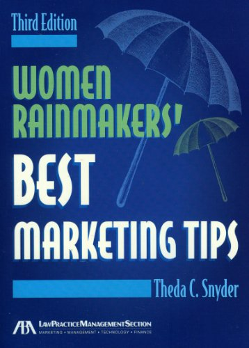 Women Rainmakers' Best Marketing Tips, Third Edition: Snyder, Theda C.