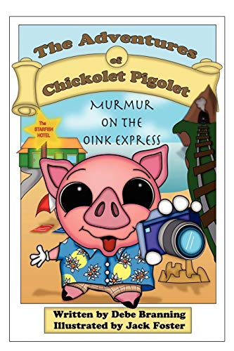 The Adventures of Chickolet Pigolet Murmur on the Oink Express: Debe Branning