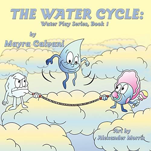 The Water Cycle: Water Play Series Book 1: Mayra Calvani