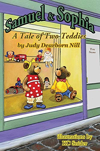 Samuel and Sophia: A Tale of Two Teddies: Judy Dearborn Nill