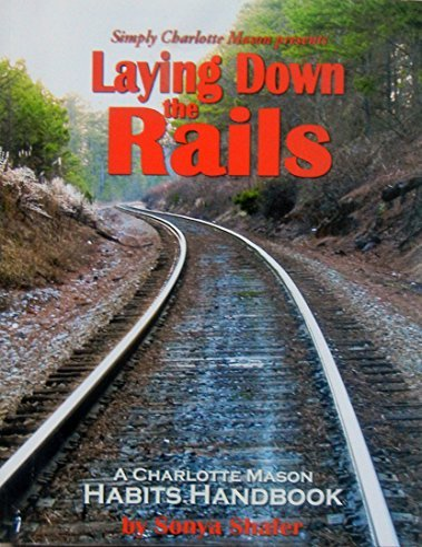 9781616340216: Laying down the Rails : A Charlotte Mason Habits Handbook