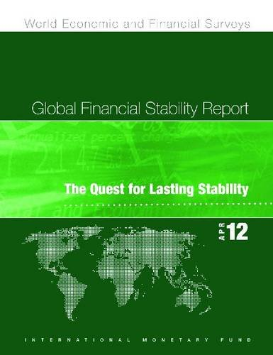 Global Financial Stability Report: The Quest for Lasting Stability, April 2012 (World Economic and ...