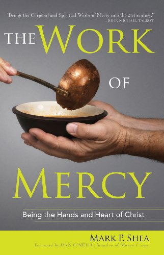 The Work of Mercy: Being the Hands and Heart of Christ: Shea, Mark P.