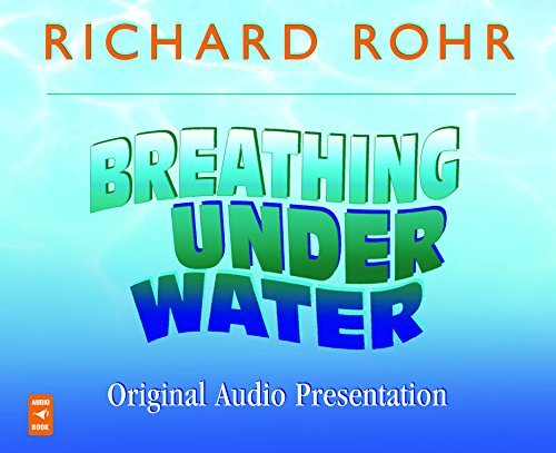 Breathing Under Water: Spirituality and the 12 Steps: Richard Rohr O. F. M.