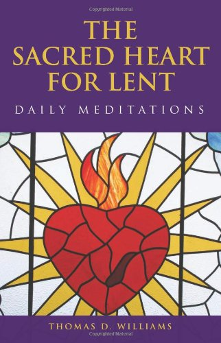 The Sacred Heart for Lent: Daily Meditations: Williams, Thomas D.