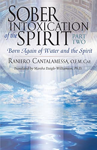 Sober Intoxication of the Spirit: Part Two: Born Again of the Water and the Spirit: Raniero ...