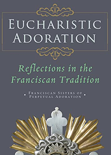 9781616363253: Eucharistic Adoration: Reflections in the Franciscan Tradition
