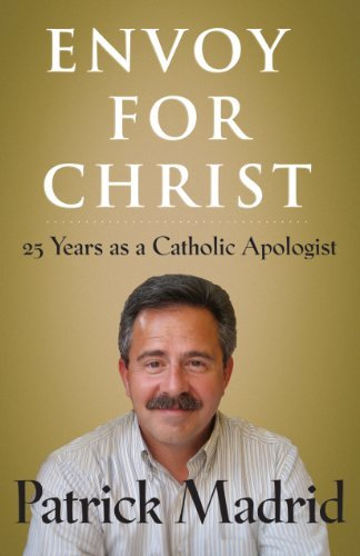 Envoy for Christ: 25 Years as a Catholic Apologist: Madrid, Patrick