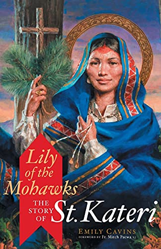 Lily of the Mohawks: The Story of St. Kateri: Cavins, Emily