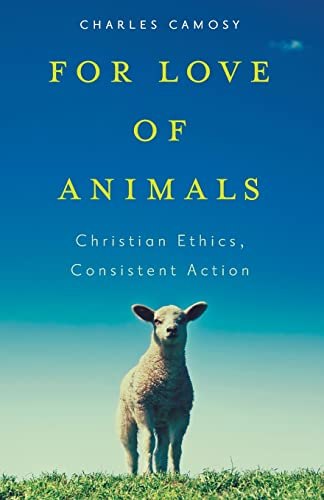 For Love of Animals : Christian Ethics, Consistent Action