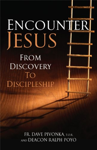 Encounter Jesus: From Discovery to Discipleship: Pivonka T.O.R., Father Dave; Poyo, Deacon Ralph