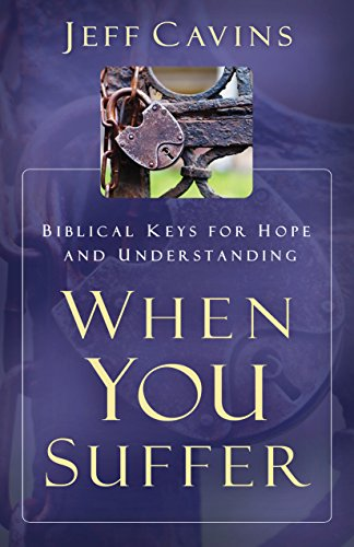 When You Suffer: Biblical Keys for Hope and Understanding: Cavins, Jeff