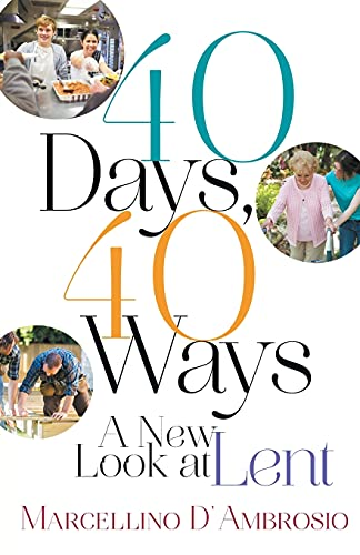 40 Days, 40 Ways: A New Look at Lent: D'Ambrosio, Marcellino