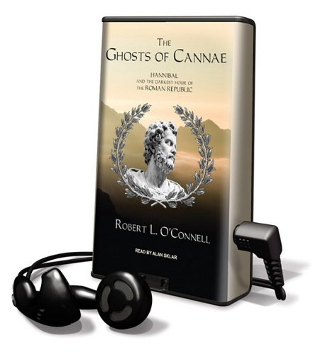 The Ghosts of Cannae: Hannibal and the Darkest Hour of the Roman Republic (Playaway Adult Nonfiction) (9781616370466) by Robert L. O'Connell