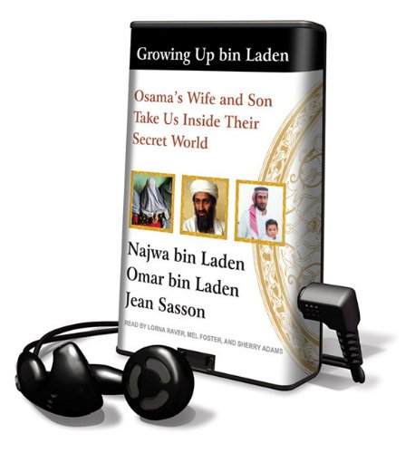 9781616377571: Growing Up Bin Laden: Osama's Wife and Son Take Us Inside Their Secret World [With Earbuds] (Playaway Adult Nonfiction)
