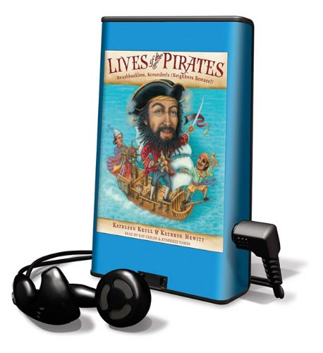 Lives of the Pirates: Swashbucklers, Scoundrels (Neighbors Beware)! (Playaway Children) (1616379715) by Kathleen Krull