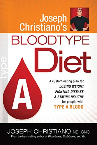 9781616380007: Joseph Christiano's Bloodtype Diet A: A Custom Eating Plan for Losing Weight, Fighting Disease & Staying Healthy for People with Type A Blood