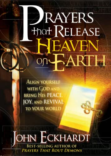 9781616380038: Prayers That Release Heaven on Earth: Align Yourself with God and Bring His Peace, Joy, and Revival to Your World