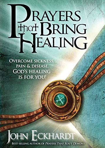 9781616380045: Prayers That Bring Healing: Overcome Sickness, Pain, and Disease. God's Healing is for You! (Prayers for Spiritual Battle)