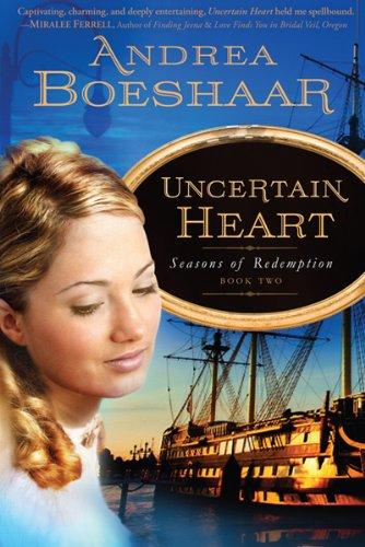 Uncertain Heart (Seasons of Redemption): Boeshaar, Andrea Kuhn