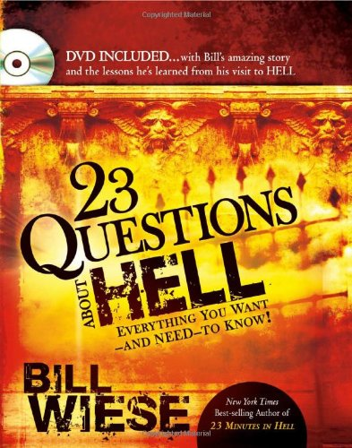 23 Questions about Hell: DVD Included...with Bill's Amazing Story and the Lessons He Learned ...