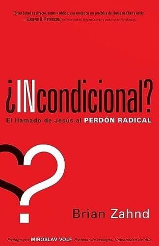 Incondicional?: El llamado de Jesus al perdon radical (Spanish Edition): Brian Zahnd