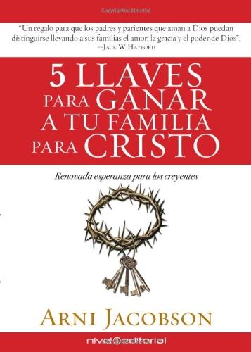 9781616381226: 5 llaves para ganar a tu familia para Cristo: Renovada esperanza para los creyentes (Spanish Edition)