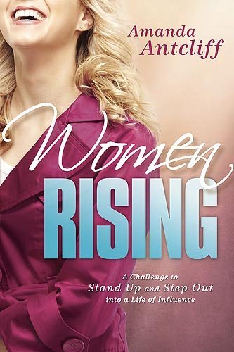 9781616381318: Women Rising: A Challenge to Stand Up and Step Out Into a Life of Influence