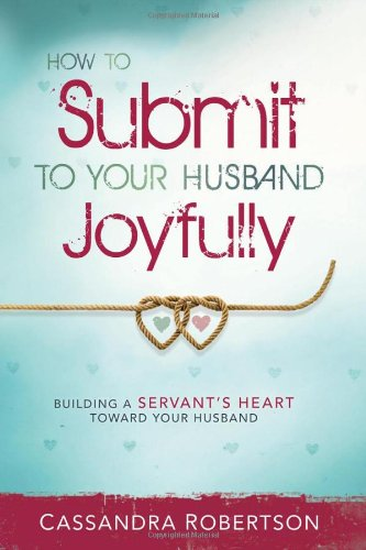 9781616381523: How to Submit to Your Husband Joyfully: Building a Servant's Heart Toward Your Husband