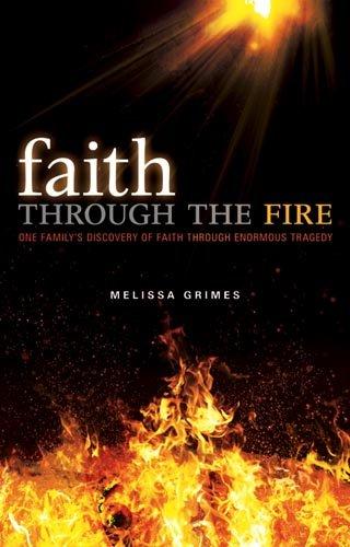 9781616381592: Faith Through the Fire: One Family's Discovery of Faith Through Enormous Tragedy