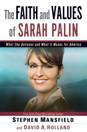 9781616381646: The Faith and Values of Sarah Palin: What She Believes and What It Means for America