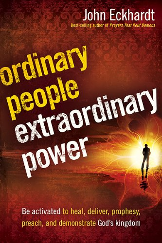 Ordinary People, Extraordinary Power: Be Activated to Heal, Deliver, Prophesy, Preach, and ...