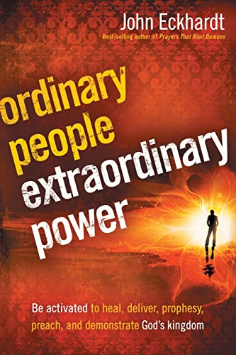 9781616381660: Ordinary People, Extraordinary Power: Be Activated to Heal, Deliver, Prophesy, Preach, and Demonstrate God's Kingdom