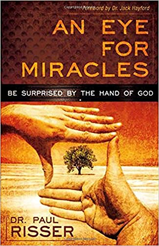 An Eye for Miracles: Be Surprised by the Hand of God: Paul Risser
