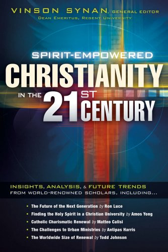 9781616382193: Spirit-Empowered Christianity in the 21st Century: Insights, Analysis, and Future Trends from World-Renowned Scholars