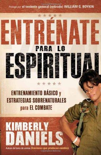 9781616383176: Entrénate para lo espiritual: Entrenamiento básico y estrategias sobrenaturales para el combate (Spanish Edition)