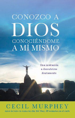 Conozco a Dios conociéndome a mi mismo: Una invitación a descubrirse diariamente (Spanish Edition) (9781616383206) by Cecil Murphey