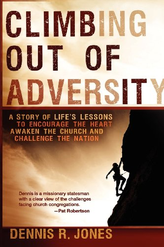 9781616384555: Climbing Out of Adversity: A Story of Life's Lessons to Encourage the Heart, Awaken the Church and Challenge the Nation