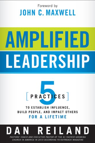 9781616384722: Amplified Leadership: 5 Practices to Establish Influence, Build People, and Impact Others for a Lifetime