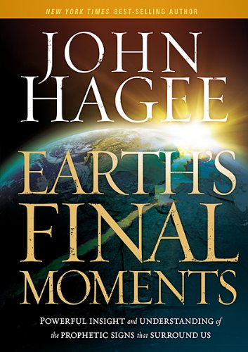 9781616384876: Earth's Final Moments: Powerful Insight and Understanding of the Prophetic Signs That Surround Us