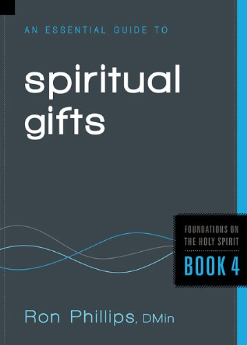 An Essential Guide to Spiritual Gifts (Foundations on the Holy Spirit): Phillips, Ron
